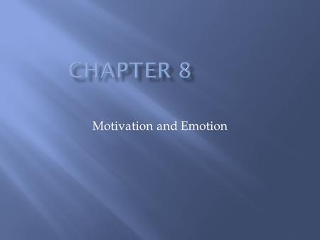 Motivation and Emotion. Motivation Concepts and Theories Motivation—factors within and outside an organism that cause it to behave a certain way at a.