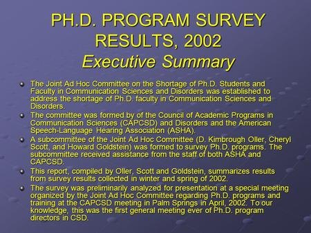PH.D. PROGRAM SURVEY RESULTS, 2002 Executive Summary The Joint Ad Hoc Committee on the Shortage of Ph.D. Students and Faculty in Communication Sciences.