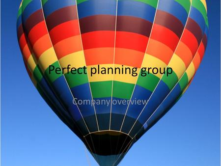 Perfect planning group Company overview. What We Do Corporate events – Holiday parties – Product promotions – Corporate picnics – Conferences – Corporate.