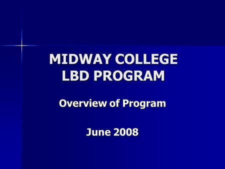 MIDWAY COLLEGE LBD PROGRAM Overview of Program June 2008.