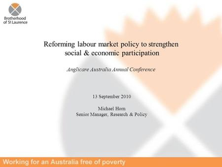 Reforming labour market policy to strengthen social & economic participation Anglicare Australia Annual Conference 13 September 2010 Michael Horn Senior.