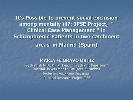 It's Possible to prevent social exclusion among mentally ill?: IPSE Project,  Clinical Case Management  in Schizophrenic Patients in two catchment areas.