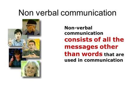 Non verbal communication Non-verbal communication consists of all the messages other than words that are used in communication.