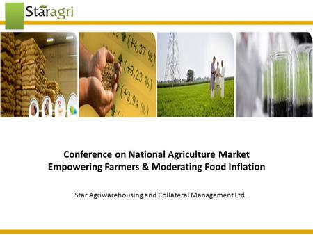 Conference on National Agriculture Market Empowering Farmers & Moderating Food Inflation Star Agriwarehousing and Collateral Management Ltd.