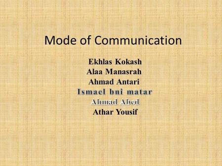 Mode of Communication. Communication is generally carried out in two different modes: 1-verbal communication: uses the spoken or written words. 2-nonverbal.