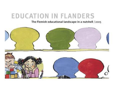 1. The position of Flanders Flanders in Belgium and Europe, Flanders as a federated state Education of the communities Flemish education at regional,