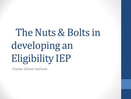 The Nuts & Bolts in developing an Eligibility IEP Charter School Institute.