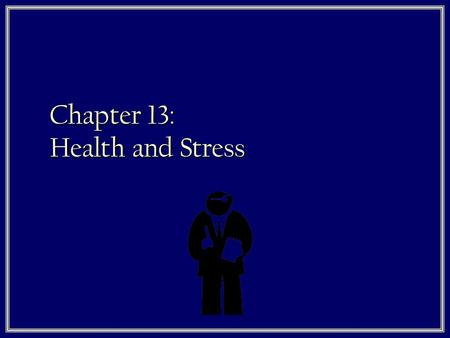 Chapter 13: Health and Stress. What exactly is Substance Abuse? 1. How would you describe it? In other words, how is abuse different from use? 2. Psychologist.