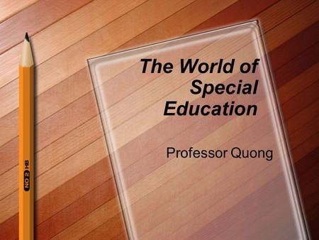 The World of Special Education Professor Quong. What comes to mind when you hear... Special education Special needs Inclusion.