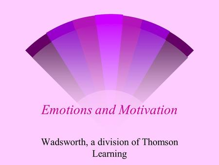 Emotions and Motivation Wadsworth, a division of Thomson Learning.