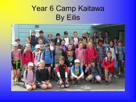 Year 6 Camp Kaitawa By Eilis. A scream rang out shattering the heavy silence that had fallen. Hearts were rushing as we, the year 6's from Reignier School,