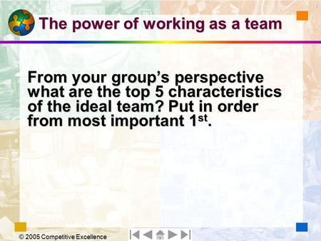 © 2005 Competitive Excellence The power of working as a team From your group's perspective what are the top 5 characteristics of the ideal team? Put in.
