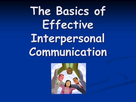 The Basics of Effective Interpersonal Communication.