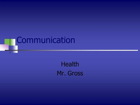 Communication Health Mr. Gross. Communication The sending and receiving of a message.