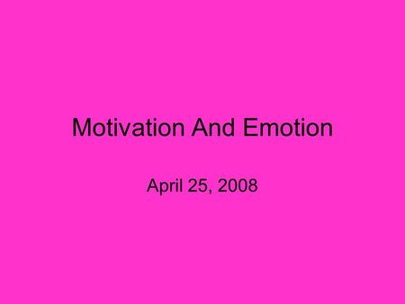 Motivation And Emotion April 25, 2008. Motivation, what is it?