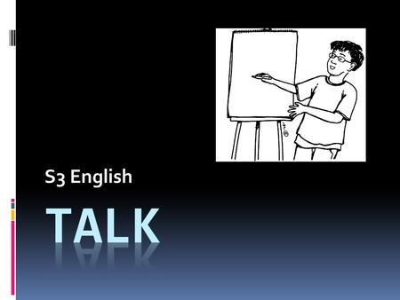 S3 English. Good Morning S3!  In today's lesson, we will...  Learn good speaking skills.  Start to plan our individual talk.