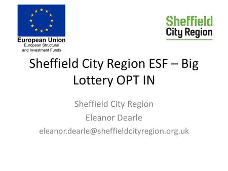 Sheffield City Region ESF – Big Lottery OPT IN Sheffield City Region Eleanor Dearle