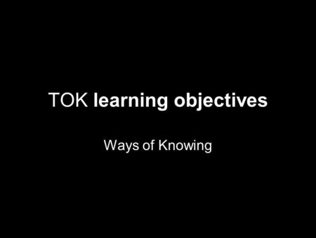 TOK learning objectives
