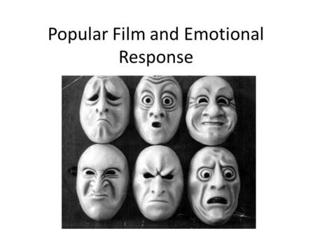 Popular Film and Emotional Response. Spectatorship Spectatorship is primarily concerned with the way the individual is positioned between projector and.