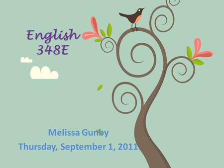 English 348E Melissa Gunby Thursday, September 1, 2011.