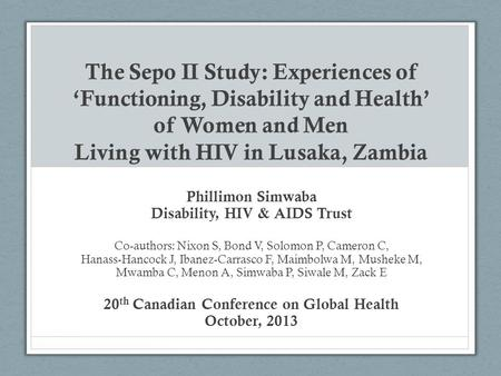 The Sepo II Study: Experiences of 'Functioning, Disability and Health' of Women and Men Living with HIV in Lusaka, Zambia Phillimon Simwaba Disability,