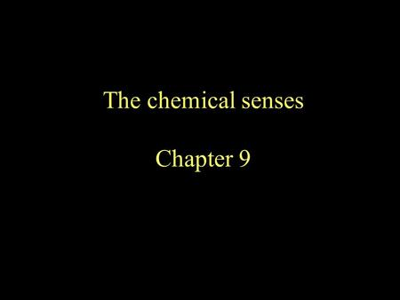 The chemical senses Chapter 9. The Taste Bud Taste Transduction Salty – Na+ goes through sodium channels Sour – H+ ions block potassium channels Sweet.