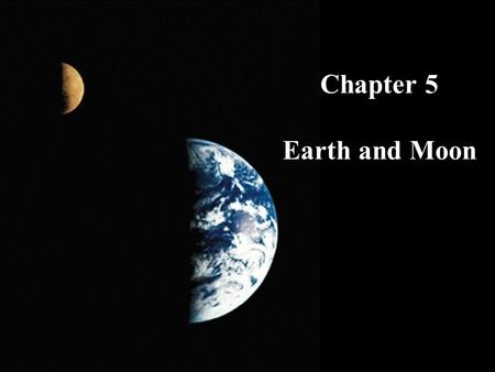 Chapter 5 Earth and Moon. What do you think? Will the ozone layer, which is now being depleted, naturally replenish itself? Does the Moon have a dark.