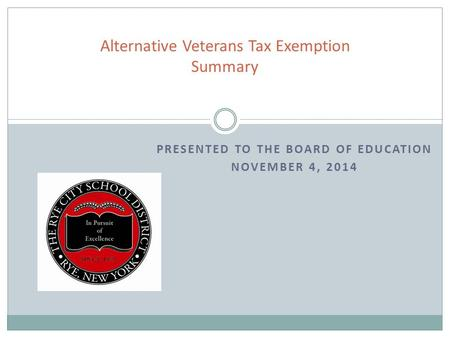 PRESENTED TO THE BOARD OF EDUCATION NOVEMBER 4, 2014 Alternative Veterans Tax Exemption Summary.