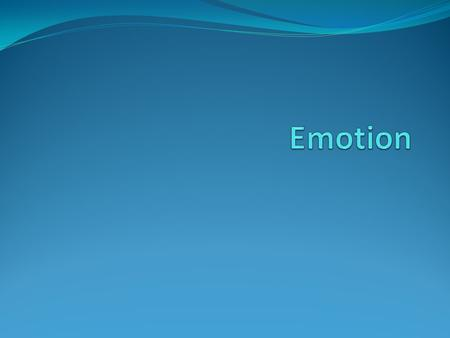 Emotion Emotion – A four part process that involves physiological arousal, subjective feelings, cognitive interpretation, and behavioral expression –