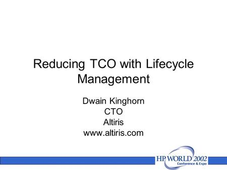 Reducing TCO with Lifecycle Management Dwain Kinghorn CTO Altiris www.altiris.com.
