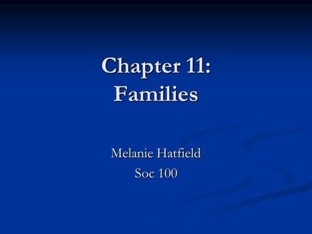 Chapter 11: Families Melanie Hatfield Soc 100. The nuclear family: Consists of a cohabitating man and woman who maintain a socially approved sexual relationship.