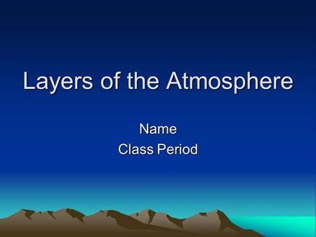 Layers of the Atmosphere Name Class Period. Thermosphere Upper level of the atmosphere Extremely high temperature Doesn't feel hot because of so few air.