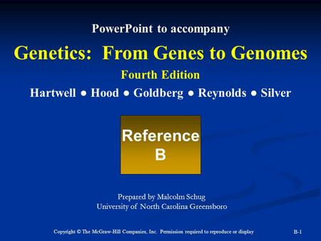 Copyright © The McGraw-Hill Companies, Inc. Permission required to reproduce or display B-1 PowerPoint to accompany Genetics: From Genes to Genomes Fourth.