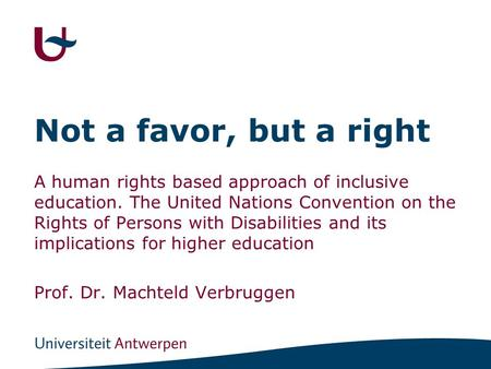 Not a favor, but a right A human rights based approach of inclusive education. The United Nations Convention on the Rights of Persons with Disabilities.