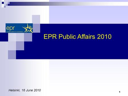 1 EPR Public Affairs 2010 Helsinki, 16 June 2010.