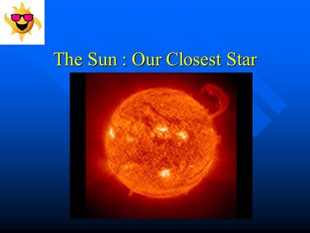 The Sun : Our Closest Star A. The Size of The Sun 1. The sun is a medium size star. 1. The sun is a medium size star. 99 % of ALL matter in our solar.