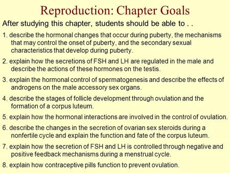 Reproduction: Chapter Goals After studying this chapter, students should be able to.. 1. describe the hormonal changes that occur during puberty, the mechanisms.