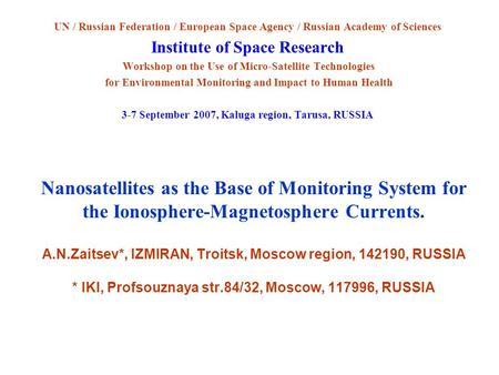 Nanosatellites as the Base of Monitoring System for the Ionosphere-Magnetosphere Currents. A.N.Zaitsev*, IZMIRAN, Troitsk, Moscow region, 142190, RUSSIA.