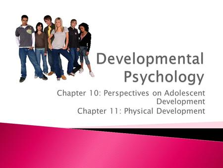 Chapter 10: Perspectives on Adolescent Development Chapter 11: Physical Development.