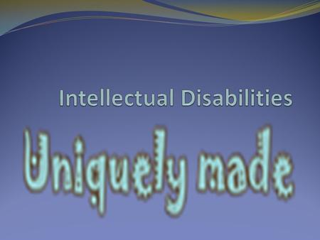 Intellectual Disabilities (ID) Historically, perceived as incapable of caring or learning especially in medical model Present - Social model stresses.