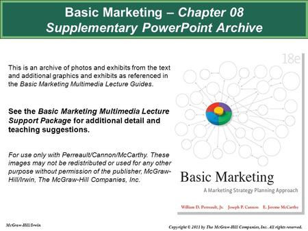 Basic Marketing – Chapter 08 Supplementary PowerPoint Archive This is an archive of photos and exhibits from the text and additional graphics and exhibits.