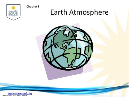 Www.soran.edu.iq Earth Atmosphere Chapter 3 Meteorology \ Dr. Mazin sherzad.