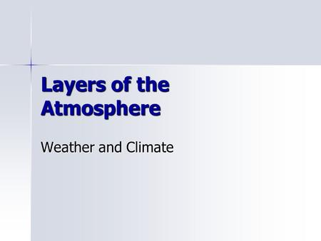 Layers of the Atmosphere Weather and Climate. Pressure Pressure is a force that acts over a certain area. Pressure is a force that acts over a certain.