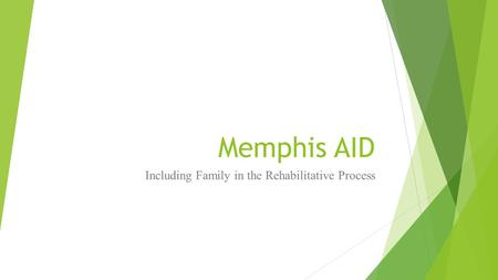 Memphis AID Including Family in the Rehabilitative Process.