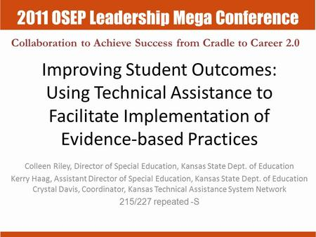 2011 OSEP Leadership Mega Conference Collaboration to Achieve Success from Cradle to Career 2.0 Improving Student Outcomes: Using Technical Assistance.