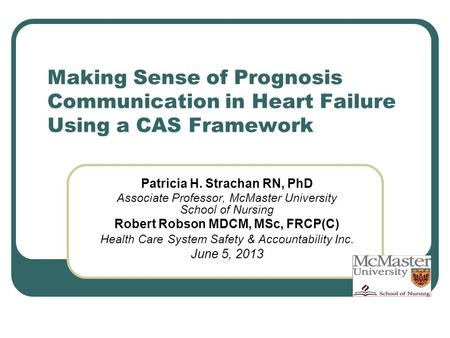Making Sense of Prognosis Communication in Heart Failure Using a CAS Framework Patricia H. Strachan RN, PhD Associate Professor, McMaster University School.