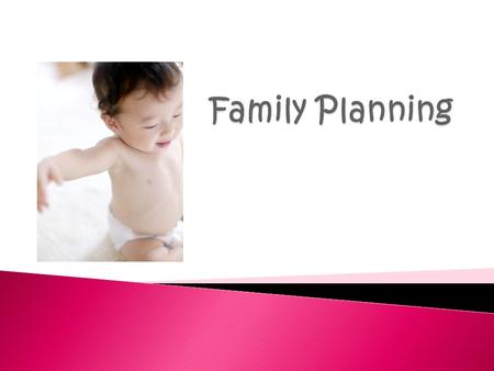  Family planning happens when a couple decide how many children they want and when to have them. It is easier to plan a family now that in the past because.