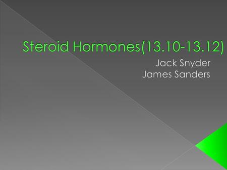  What are some of the Physiological Roles of Steroid Hormones? o Cholesterol is the starting material for the synthesis of steroid hormones o Progesterone.