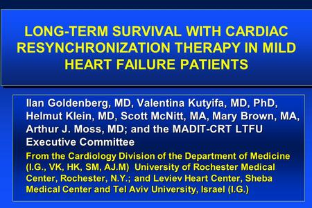 LONG-TERM SURVIVAL WITH CARDIAC RESYNCHRONIZATION THERAPY IN MILD HEART FAILURE PATIENTS Ilan Goldenberg, MD, Valentina Kutyifa, MD, PhD, Helmut Klein,