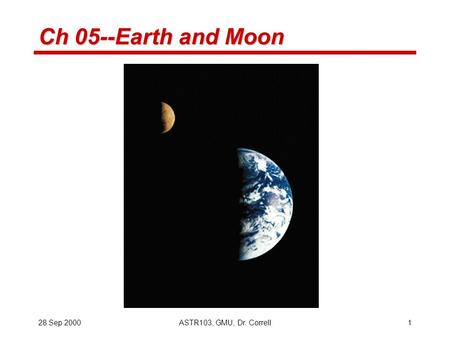 The Earth as a Terrestrial Planet Mass      x gm    x kg  Size     SlidePlayer    Sep     ASTR     GMU  Dr  Correll  Ch     Earth and Moon